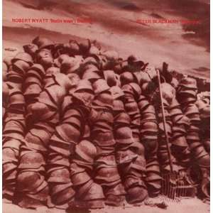 ROBERT WYATT -wasnt-stalling-stalingrad-robert-wyatt-peter-blackman-