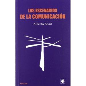 Los escenarios de la comunicación por Alebrto Abad
