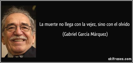 Frase-la-muerte-no-llega-con-la-vejez-sino-con-el-olvido-gabriel-garcia-marquez-146231